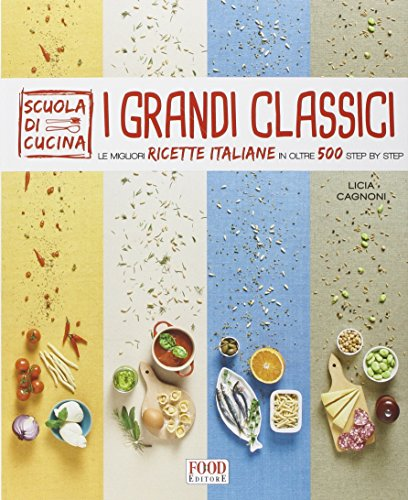 I grandi classici. Le migliori ricette italiane in oltre 500 step by step. Ediz. illustrata