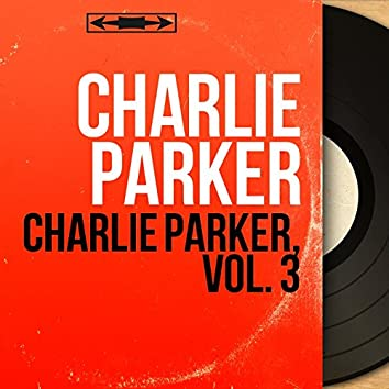 Charlie Parker, Vol. 3 (Mono Version)