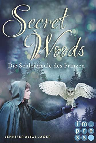 Secret Woods 2: Die Schleiereule des Prinzen: Wunderschöne Romantasy-Märchenadaption