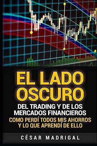 El lado oscuro del trading y de los mercados financieros: Como perdí todos mis ahorros y lo que aprendí de ello