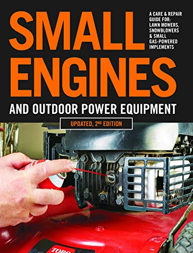 Small Engines and Outdoor Power Equipment, Updated 2nd Edition: A Care & Repair Guide for: Lawn Mowers, Snowblowers & Small Gas-Powered Imple (English Edition)