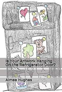 Is Your Artwork Hanging On the Refrigerator Door?