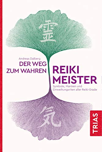 Der Weg zum wahren Reiki-Meister: Symbole, Mantren und Einweihungsriten aller Reiki-Grade