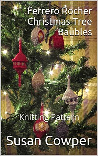 Ferrero Rocher Christmas Tree Baubles: Knitting Pattern (English Edition)