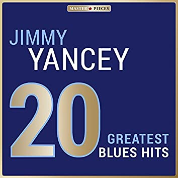 Masterpieces Presents Jimmy Yancey: 20 Greatest Blues Hits