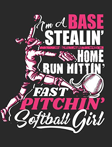 I'm a Base Stealin' Home Run Hittin' Fast Pitchin' Softball Girl: Softball School Composition Notebook 100 Pages Wide Ruled Paper