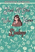 Just A Girl Who Loves Donkeys Gift Women Notebook Planner: College,Finance,Homeschool,Appointment,Bill,To Do List,Passion,6x9 in ,Work List,Management,Teacher,Book,Gift