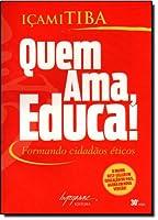 Quem Ama, Educa! Formando Cidadãos Éticos (Português)