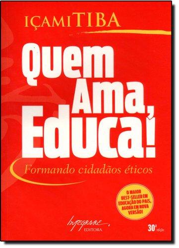 Quem Ama, Educa! Formando Cidadãos Éticos (Em Portuguese do Brasil)