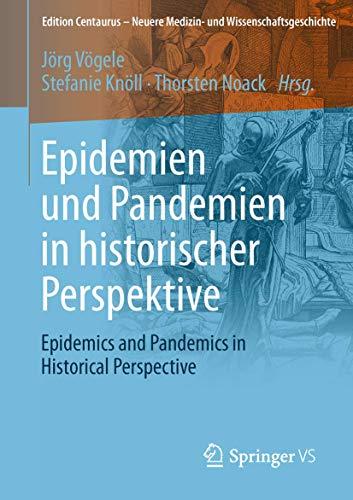 Epidemien und Pandemien in historischer Perspektive: Epidemics and Pandemics in Historical Perspective (Edition Centaurus – Neuere Medizin- und Wissenschaftsgeschichte)