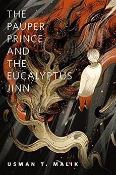 The Pauper Prince and the Eucalyptus Jinn: A Tor.Com Original by [Usman T. Malik]
