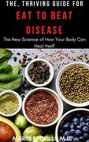THE, THRIVING GUIDE FOR EAT TO BEAT DISEASE: The New Science of How Your Body Can Heal Itself (English Edition)