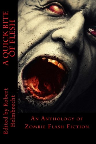 A Quick Bite of Flesh: An Anthology of Zombie Flash Fictionの詳細を見る