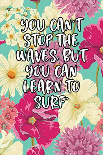 You Can't Stop The Waves, But You Can Learn To Surf: Lined Logbook