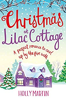 Christmas at Lilac Cottage: A perfect romance to curl up by the fire with (White Cliff Bay Book 1) by [Holly Martin]