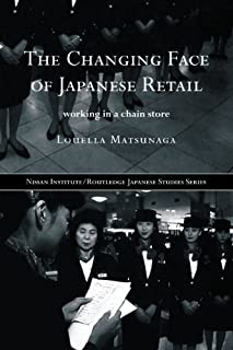 The Changing Face of Japanese Retail: Working in a Chain Store (Nissan Institute/Routledge Japanese Studies) (English Edition)