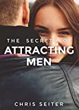The Secrets of Attracting Men: Instantly Become More Attractive, Get More Attention, and Attract Any Guy You Want - ExBoyfriend Recovery