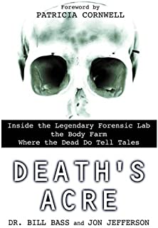 Death's Acre: Inside the Legendary Forensic Lab the Body Farm Where the Dead Do Tell Tales (English Edition)