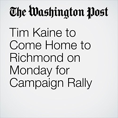 Tim Kaine to Come Home to Richmond on Monday for Campaign Rally  cover art