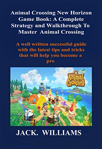 Animal Crossing New Horizon Game Book: A Complete Strategy and Walkthrough to master animal crossing: A…
