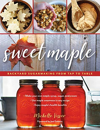 Sweet Maple: Backyard Sugarmaking from Tap to Table by [Michelle Visser, Joel Salatin]