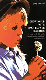 Growing Up With Bach Flower Remedies: A Guide to the Use of the Remedies During Childhood and Adolescence