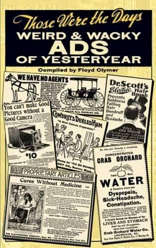 Those Were the Days: Weird and Wacky Ads of Yesteryear: Weird & Wacky Ads of Yesteryear