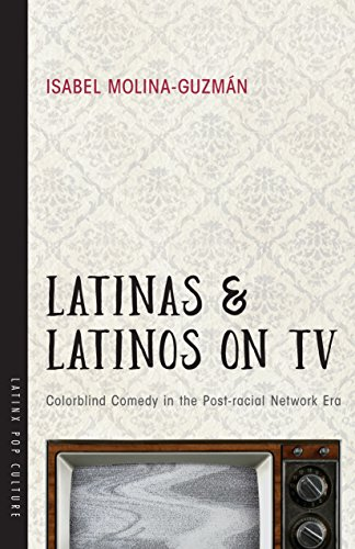 Latinas and Latinos on TV: Colorblind Comedy in the Post-racial Network Era (Latinx Pop Culture) (English Edition)