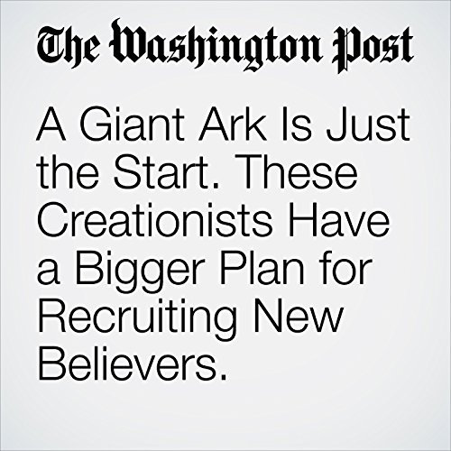 A Giant Ark Is Just the Start. These Creationists Have a Bigger Plan for Recruiting New Believers. copertina