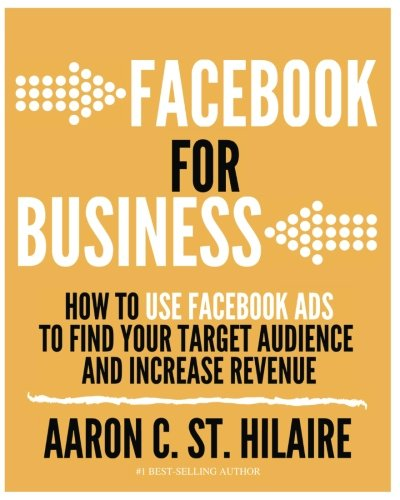 Facebook for Business: How to Use Facebook Ads to Find Your Target Audience and Increase Revenue