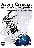 ARTE Y CIENCIA: Mundos convergentes