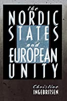 The Nordic States and European Unity (Cornell Studies in Political Economy (Paperback))