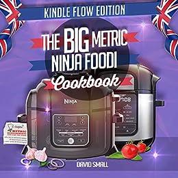 The BIG Metric Ninja Foodi Cookbook - Black & White Edition: Over 130 recipes using European measurements by [David Small]
