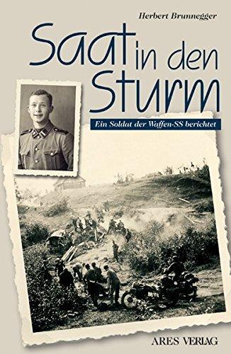 Saat in den Sturm: Ein Soldat der Waffen-SS berichtet