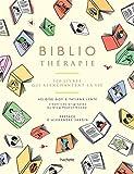 Bibliothérapie - 500 livres qui réenchantent la vie