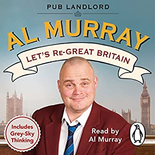 Let's Re-Great Britain                   By:                                                                                                                                 Al Murray                               Narrated by:                                                                                                                                 Al Murray                      Length: 4 hrs and 22 mins     59 ratings     Overall 4.1