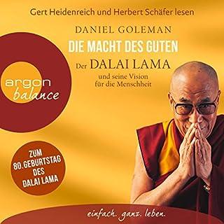 Die Macht des Guten     Der Dalai Lama und seine Vision für die Menschheit              Autor:                                                                                                                                 Daniel Goleman                               Sprecher:                                                                                                                                 Gert Heidenreich,                                                                                        Herbert Schäfer                      Spieldauer: 3 Std. und 8 Min.     84 Bewertungen     Gesamt 4,5