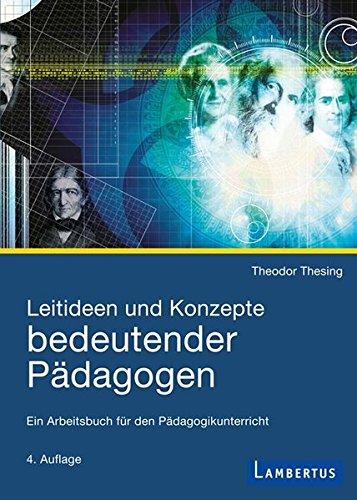 Leitideen und Konzepte bedeutender Pädagogen: Ein Arbeitsbuch für den Pädagogikunterricht