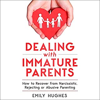 Dealing with Immature Parents: How to Recover From Narcissistic, Rejecting or Abusive Parenting audiobook cover art
