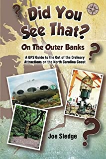 Did You See That? On The Outer Banks: A GPS Guide to the Out of the Ordinary Attractions on the North Carolina Coast