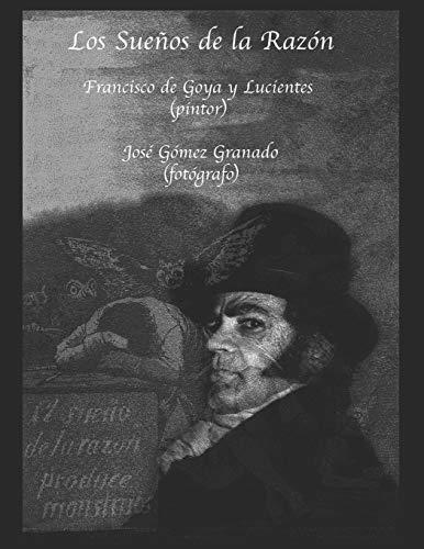 Los Sueños de la Razón: Don Francisco de Goya y Lucientes