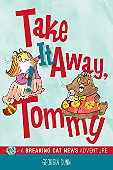 Take It Away, Tommy!: A Breaking Cat News Adventure by [Georgia Dunn]