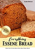 Everything Essene Bread: Simple Guide to Essene Bread, (Manna Bread/Sprout Bread) with Recipes