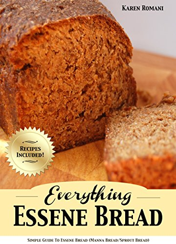 Everything Essene Bread: Simple Guide to Essene Bread, (Manna Bread/Sprout Bread) with Recipes (English Edition)