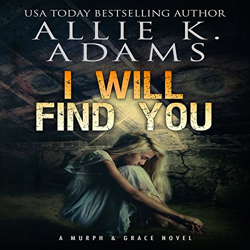 I Will Find You     A Murph & Grace Novel, Book 1              De :                                                                                                                                 Allie K. Adams                               Lu par :                                                                                                                                 Elizabeth Phillips                      Durée : 9 h et 59 min     Pas de notations     Global 0,0