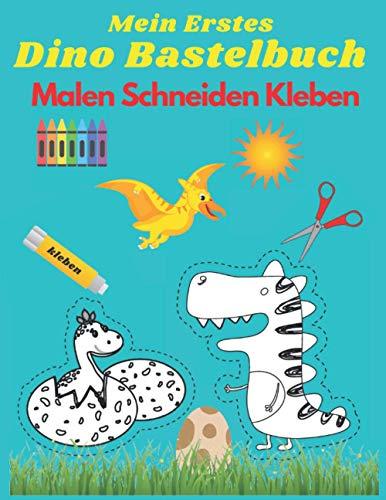 Mein Erstes Dino Bastelbuch - Malen Schneiden Kleben: Ausschneiden für Kinder ab 3 | Wir basteln ! Bastelbuch ab 3 Jahre für Mädchen und Jungen | 40 dinosaurier | Geschenkidee für kinder