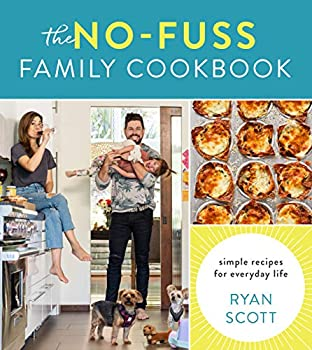 The No-Fuss Family Cookbook  Simple Recipes for Everyday Life