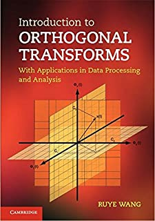 Introduction to Orthogonal Transforms: With Applications in Data Processing and Analysis