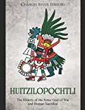 Huitzilopochtli: The History of the Aztec God of War and Human Sacrifice