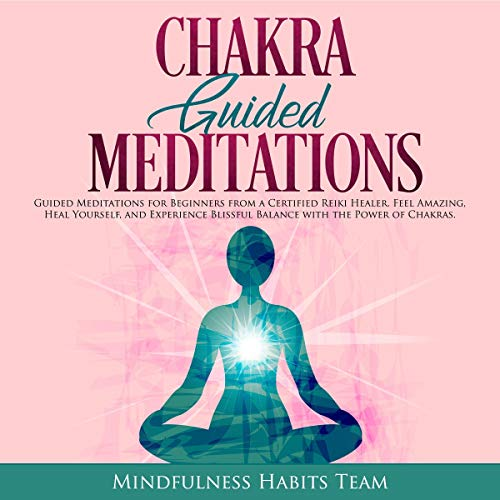 Chakra Guided Meditations: Guided Meditations for Beginners from a Certified Reiki Healer audiobook cover art